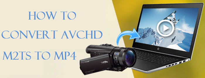 Convert AVCHD M2TS to MP4