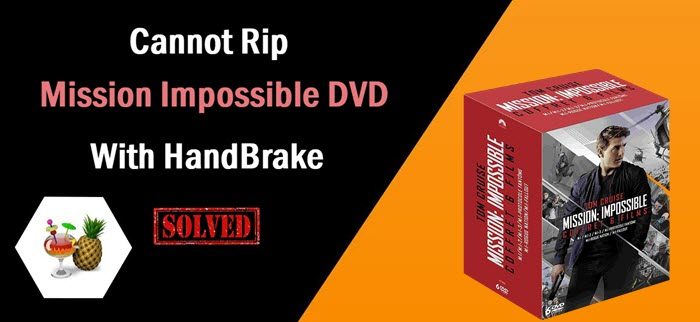 HandBrake Can't Rip Mission Possible 4 DVD
