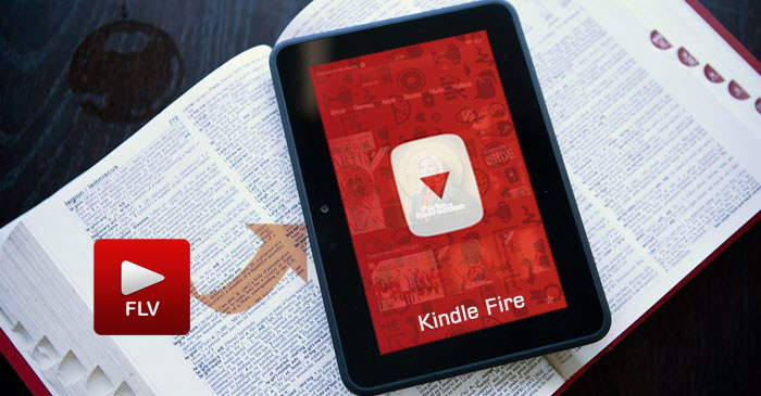 Convert FLV to Kindle Fire