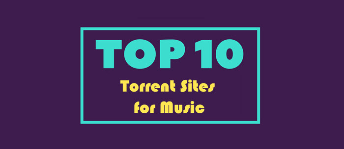 Top 10 Music Torrent Sites 2019 for Free Music Torrent Download