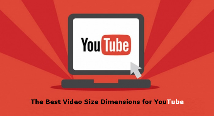 The Best Video Size Dimensions for YouTube
