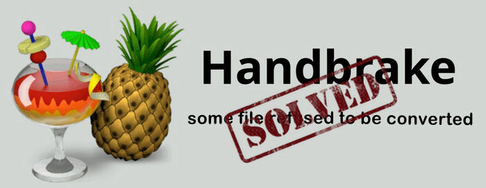 some file refused to be converted by HandBrake