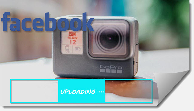 GoPro 4K] How to Upload GoPro 4K/HEVC Video to Facebook