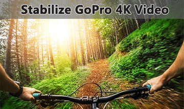4K GoPro Video Processing: How to Stabilize GoPro 4K Shaky